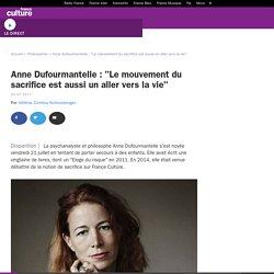 """Anne Dufourmantelle : """"Le mouvement du sacrifice est aussi un aller vers la vie"""""""