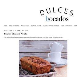 Dulces bocados: Cake de platano y Nutella
