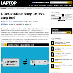 12 Dumb PC Default Settings (and How to Change Them)