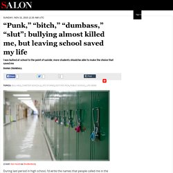 """""""Punk,"""" """"bitch,"""" """"dumbass,"""" """"slut"""": bullying almost killed me, but leaving school saved my life"""