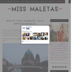 BERLÍN PARA DUMMIES: los 8 imprescindibles.Miss Maletas