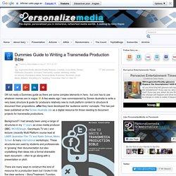 Dummies Guide to Writing a Transmedia Production Bible