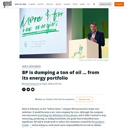 BP is dumping a ton of oil … from its energy portfolio By Emily Pontecorvo on Aug 5, 2020 at 3:55 am