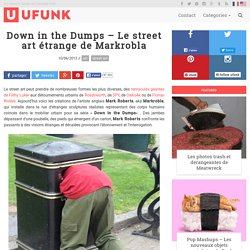 Down in the Dumps – Le street art étrange de Markrobla