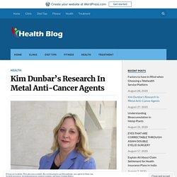 Kim Dunbar's Research In Metal Anti-Cancer Agents – Health Blog