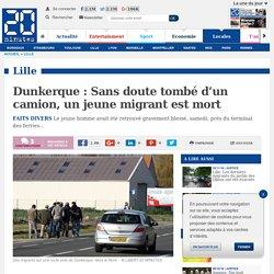 Dunkerque: Sans doute tombé d'un camion, un jeune migrant est mort