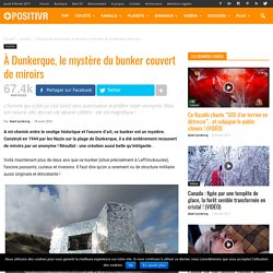 À Dunkerque, le mystère du bunker couvert de miroirs