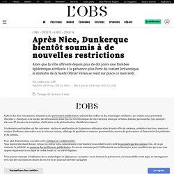24 fév. 2021 Après Nice, Dunkerque bientôt soumis à de nouvelles restrictions