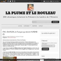1742 : DUPLEIX, le Français qui devint NABAB (1) - LA PLUME ET LE ROULEAU