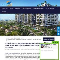 Căn hộ Duplex Sunshine Green Iconicđáp ứng cuộc sống hiện đại, tiện nghi, sang trọng bậc nhất.