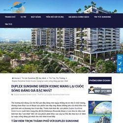 Duplex Sunshine Green Iconic mang lại cuộc sống đáng giá bậc nhất