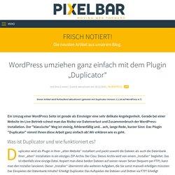 """WordPress umziehen ganz einfach mit dem Plugin """"Duplicator"""" - Pixelbar GmbH Eupen - Webdesign - Digitale Medien - Webentwicklung"""