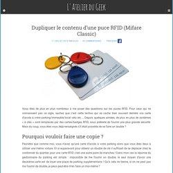 Dupliquer le contenu d'une puce RFID (Mifare Classic) – L'Atelier du Geek