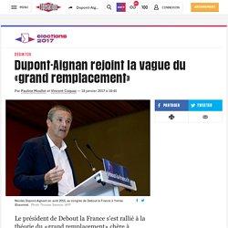 Dupont-Aignan rejoint la vague du «grand remplacement»