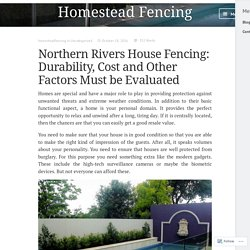 Northern Rivers House Fencing: Durability, Cost and Other Factors Must Be Evaluated