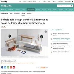 Le bois et le design durable à l'honneur au salon de l'ameublement de Stockholm - 07/02/17