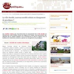 La ville durable, nouveau modèle urbain ou changement de paradigme ?
