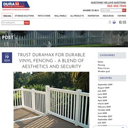 Trust Duramax for Durable Vinyl Fencing – A Blend of Aesthetics and Security