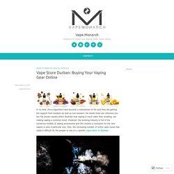 Vape Store Durban: Buying Your Vaping Gear Online – Vape Monarch