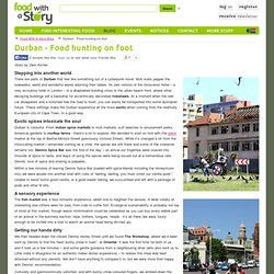 Durban - Food hunting on foot - Food Blog on Food With A Story