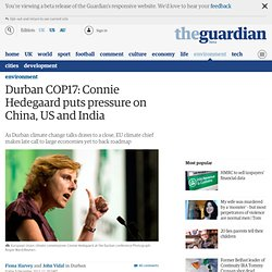 Durban COP17: Connie Hedegaard puts pressure on China, US and India | Environment