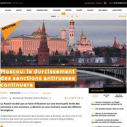 Moscou: le durcissement des sanctions antirusses continuera