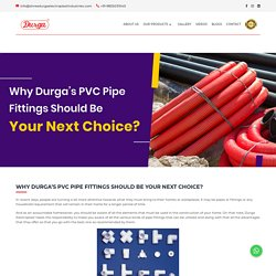 Why Durga's PVC Pipe Fittings Should Be Your Next Choice?