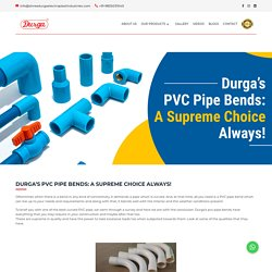 Durga's PVC Pipe Bends: A Supreme Choice Always!
