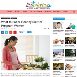What to Eat During Pregnancy, Diet For Pregnant Women