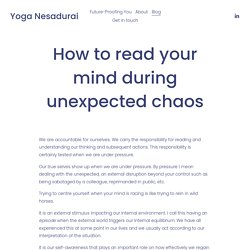 How to read your mind during unexpected chaos — Yoga Nesadurai