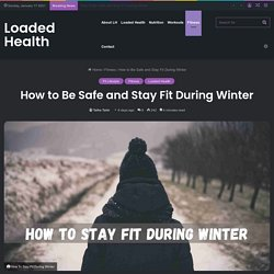 How to Be Safe and Stay Fit During Winter - Loaded Health