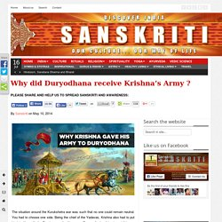 Why did Duryodhana receive Krishna's Army ?
