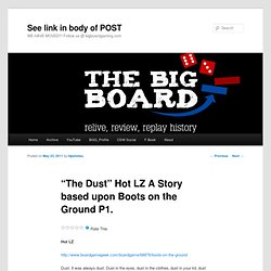 """The Dust"" Hot LZ A Story based upon Boots on the Ground P1. « The Big Board"