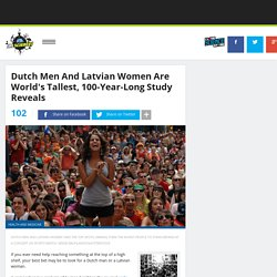Dutch Men And Latvian Women Are World's Tallest, 100-Year-Long Study Reveals