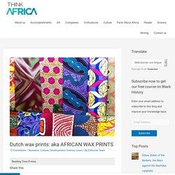 Dutch wax prints: aka AFRICAN WAX PRINTS Think Africa