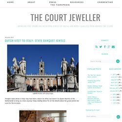 Dutch Visit to Italy: State Banquet Jewels