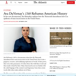 Ava DuVernay on How '13th' Reframes American History