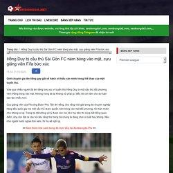 Hồng Duy bị cầu thủ Sài Gòn FC ném bóng vào mặt, cựu giảng viên Fifa bức xúc
