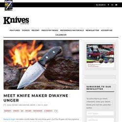 Meet Knife Maker Dwayne Unger - Knives Illustrated