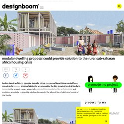 modular dwelling proposal could provide solution to the rural sub-saharan africa housing crisis