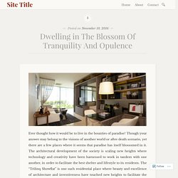 Dwelling in The Blossom Of Tranquility And Opulence – Site Title