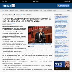 Dwindling fuel supplies putting Australia's security at risk, Liberal senator Bill Heffernan warns