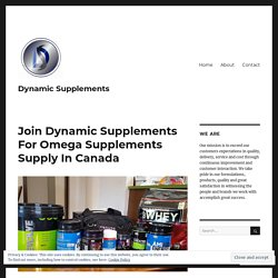 Join Dynamic Supplements For Omega Supplements Supply In Canada – Dynamic Supplements