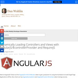 Dan Wahlin - Dynamically Loading Controllers and Views with AngularJS/$controllerProvider and RequireJS