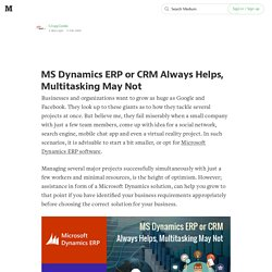 MS Dynamics ERP or CRM Always Helps, Multitasking May Not
