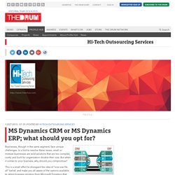 MS Dynamics CRM or MS Dynamics ERP; what should you opt for?