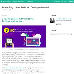 3 Tips To Success In Dynamics 365 Development Industry - James Blog