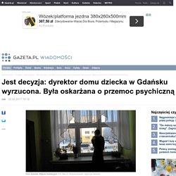 Jest decyzja: dyrektor domu dziecka w Gdańsku wyrzucona. Była oskarżana o przemoc psychiczną