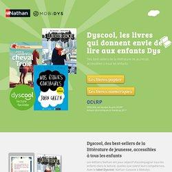 DYSCOOL, les livres adaptés aux aux enfants DYS : dyslexie, dyspraxie, dysphasie, dyscalculie, dysgraphie, dysorthographie