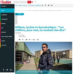 """William, lycéen et dyscalculique: """"Les chiffres, pour moi, neveulent rien dire"""" - Letudiant.fr - L'Etudiant"""